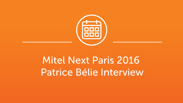 Mitel Next Paris 2016 - Interview with Patrice Bélie