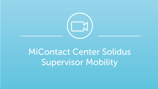 MiContact Center Solidus - Supervisor Mobility