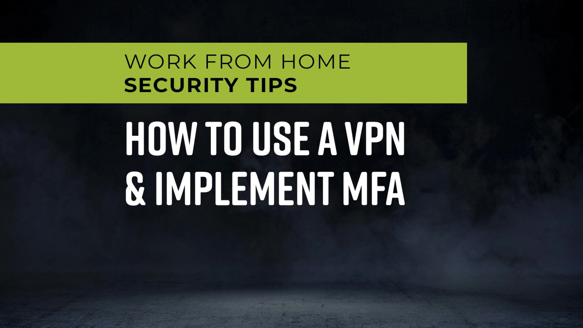 Work_From_Home_Security_Tips_-_How_to_Use_a_VPN__Implement_MFA_1080p