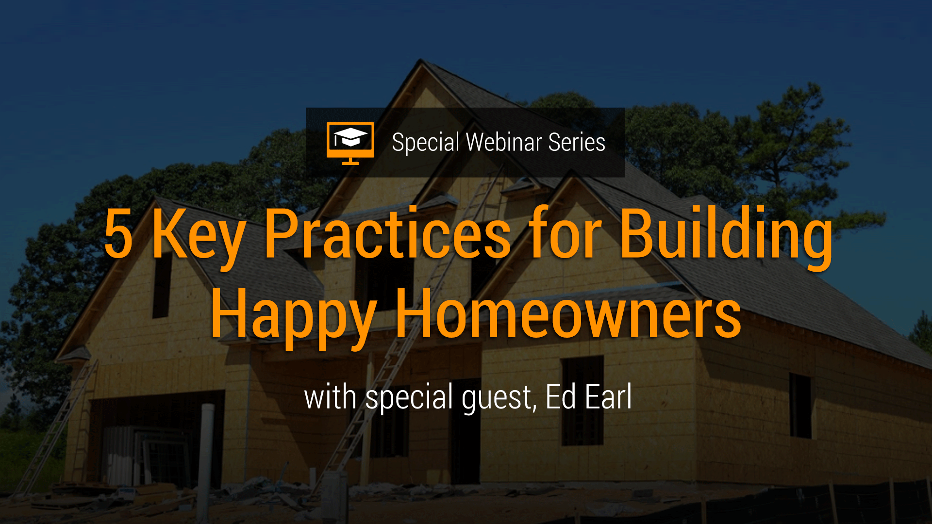 Building Happy Homeowners with Special Guest Ed Earl