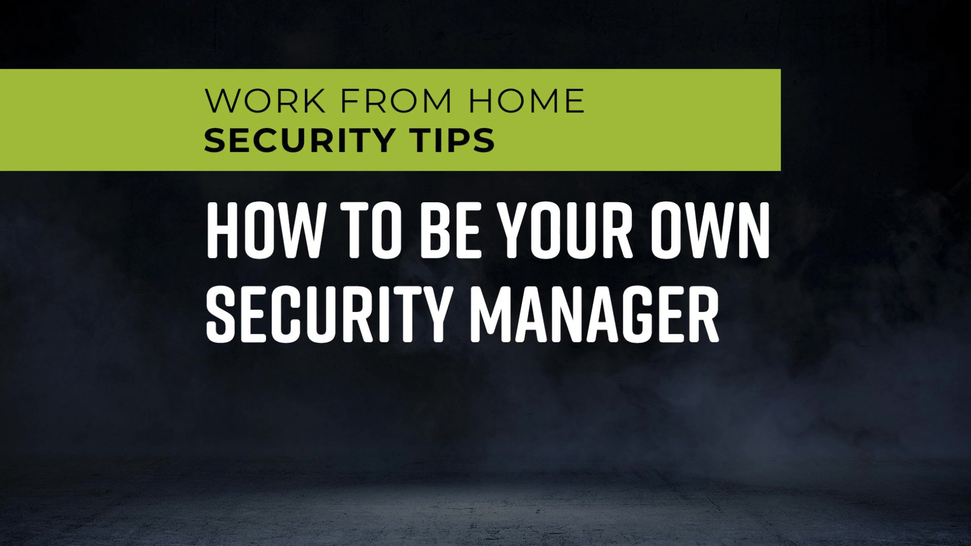 Work_From_Home_Security_Tips_-_How_to_be_Your_Own_Security_Manager_1080p