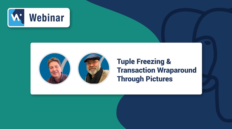Tuple Freezing & Transaction Wrap Around Through Pictures by Tom Kincaid & Andrew Dunstan