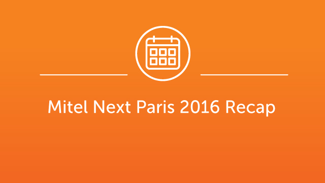 Mitel Next Paris 2016 - Recap