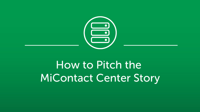 How to Pitch the MiContact Center Story