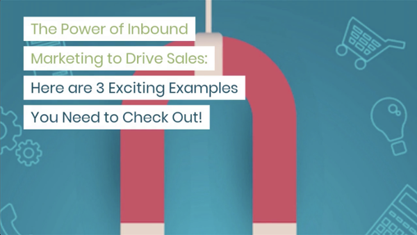 The-Power-of-Inbound-Marketing-to-Drive-Sales-3-Exciting-Examples