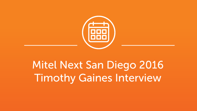 Mitel Next San Diego - Timothy C. Gaines Interview