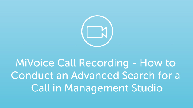 MiVoice Call Recording - How to Conduct an Advanced Search for a Call in Management Studio