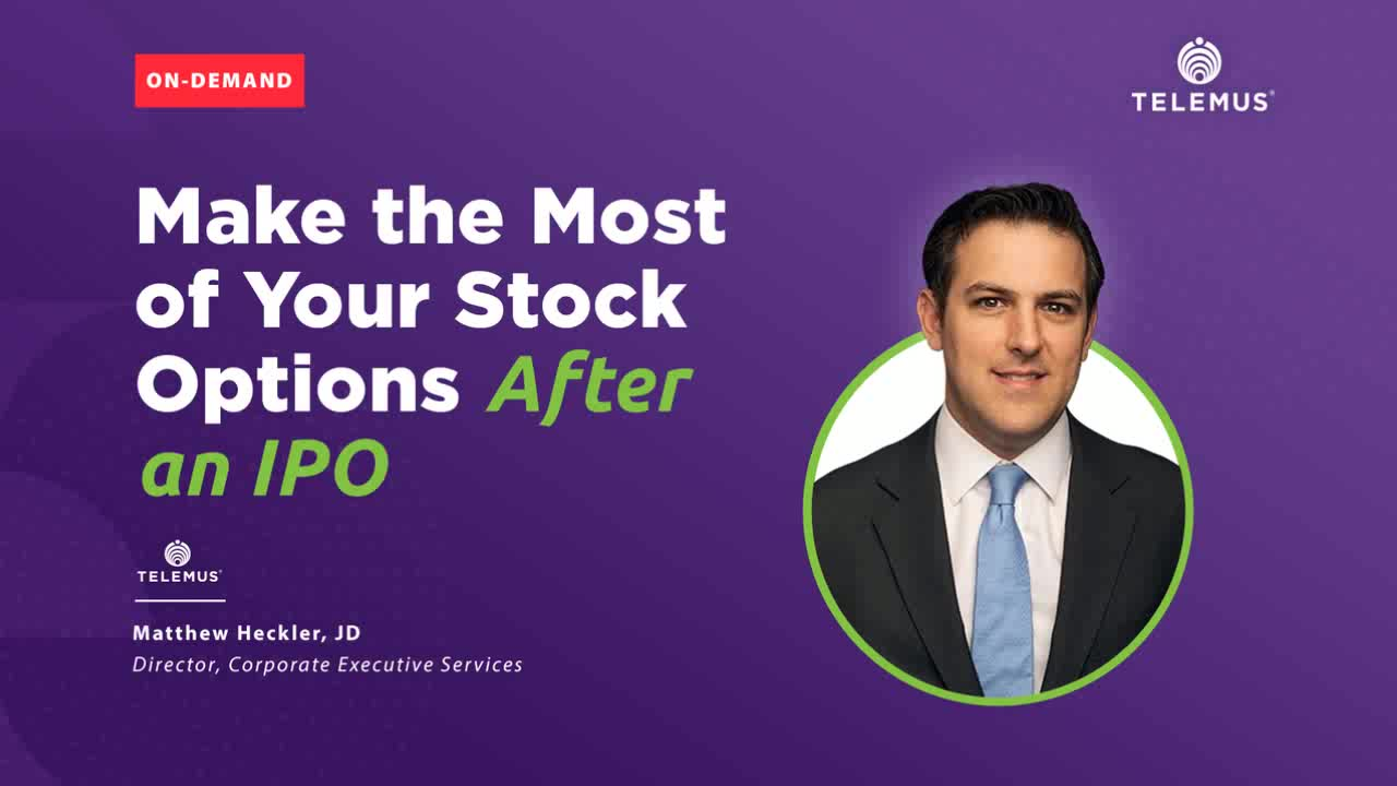 Make the Most of Your Stock Options After an IPO On-Demand Webinar