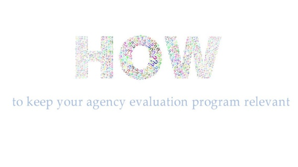 How to Keep Agency Eval Prog Relevant
