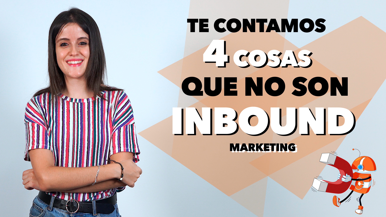 4 cosas que NO son Inbound Marketing