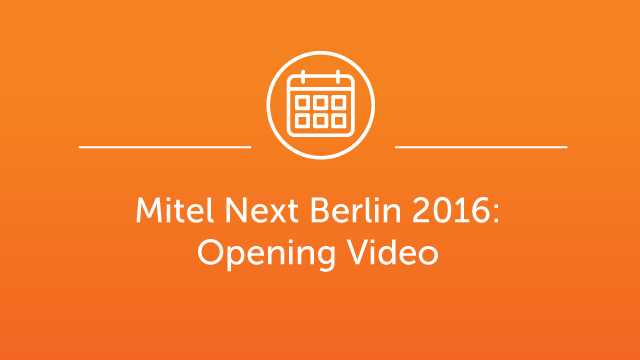Mitel Next Berlin Jan 2016 - Opening Video - EN