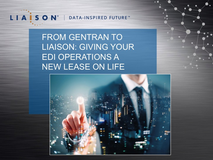 New Lease On Life from gentran to liaison: giving your edi operations a new lease on