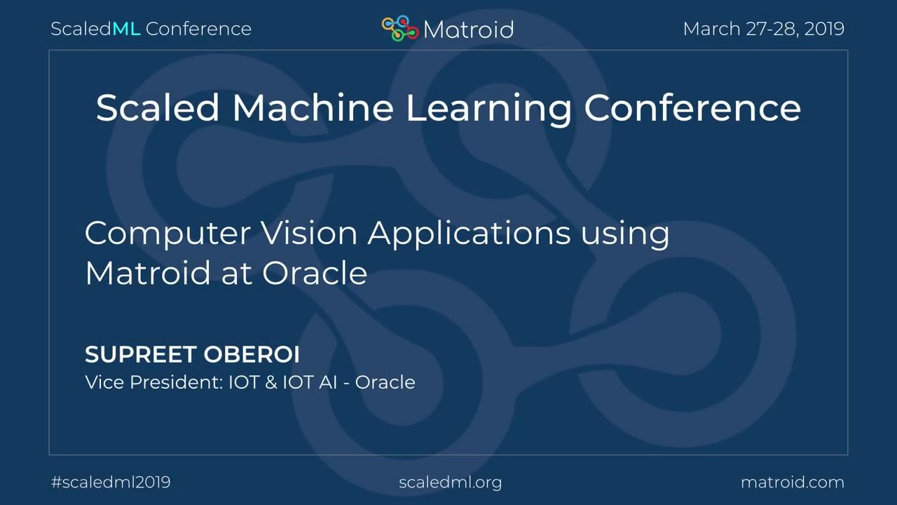Supreet Oberoi - Computer Vision Applications using Matroid at Oracle