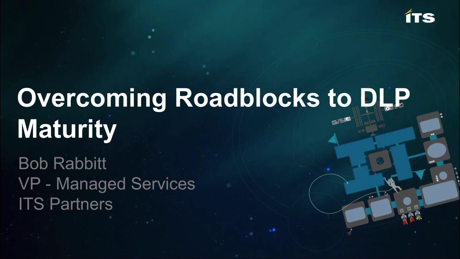 Overcoming Roadblocks To DLP Maturity