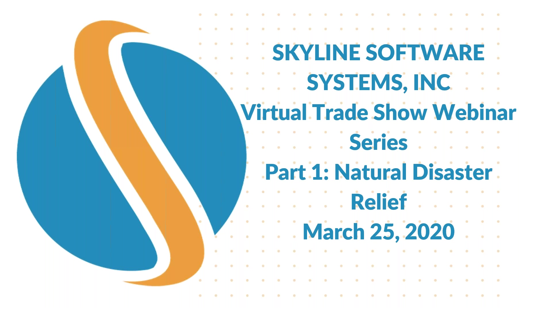 Skyline Software Systems Virtual Trade Show Series_ Part 1 Natural Disaster Relief