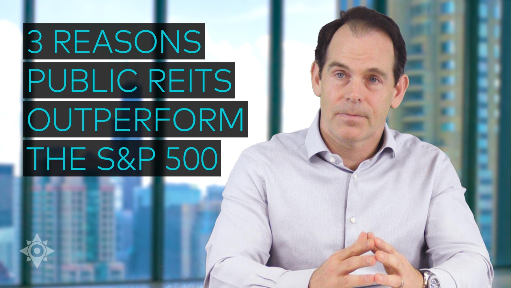 3 Reasons Public REITs Outperform the S&P 500