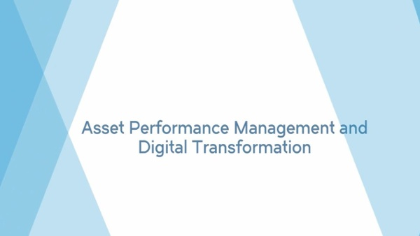 4.1 Video - Asset Performance Management and Digital Transformation