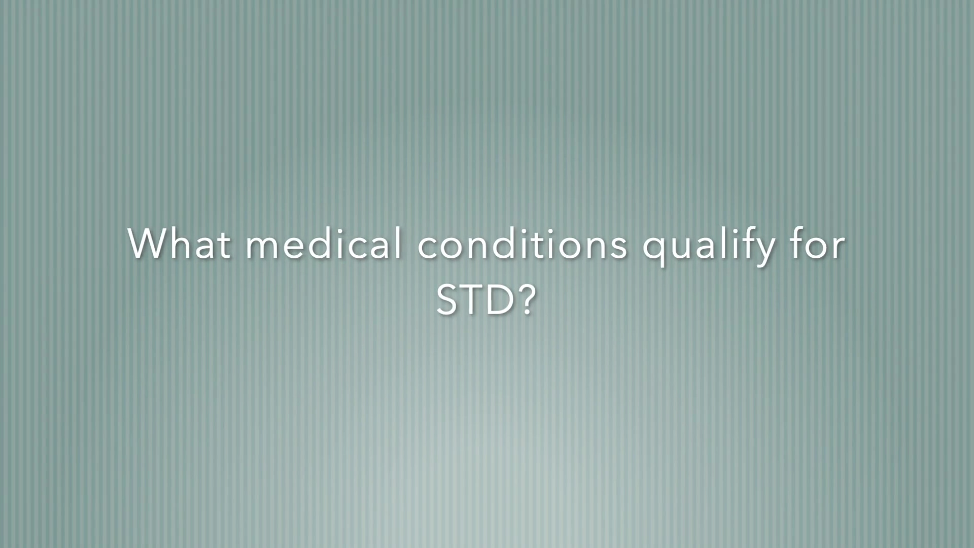 What medical conditions qualify for STD?