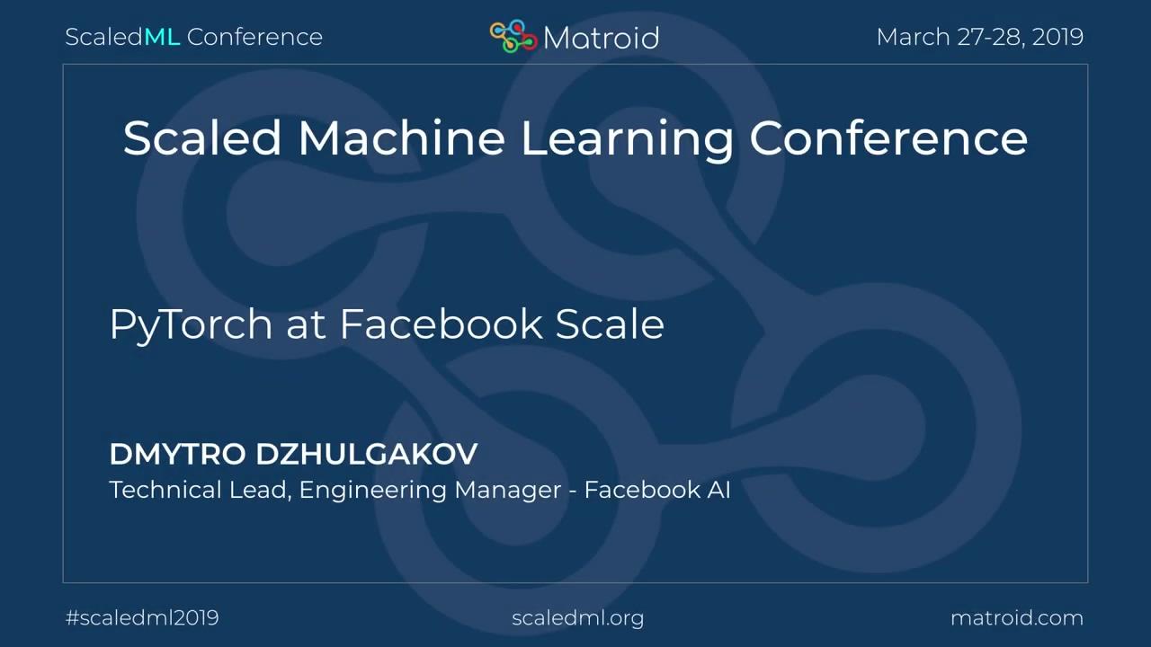 Dmytro Dzhulgakov - PyTorch at Facebook Scale