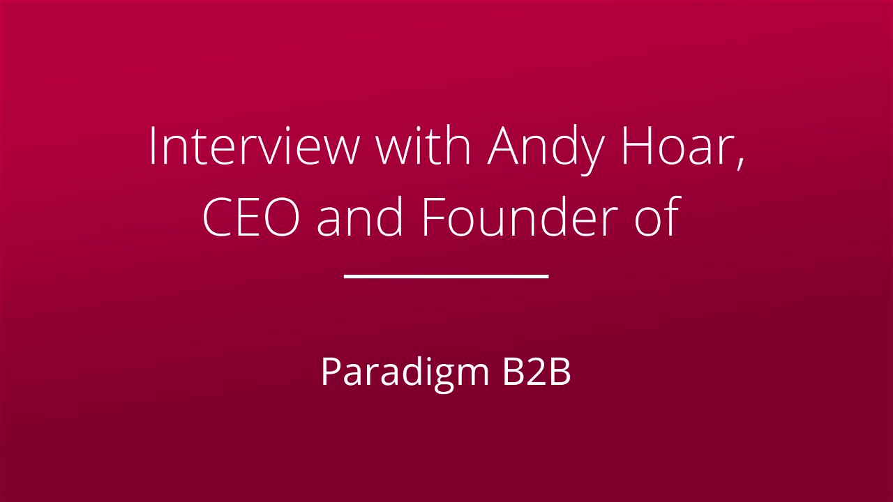 Interview with Andy Hoar_ParadigmB2B