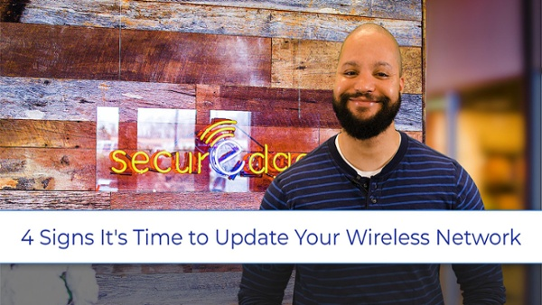 4 Signs It's Time to Update Your Wireless Network