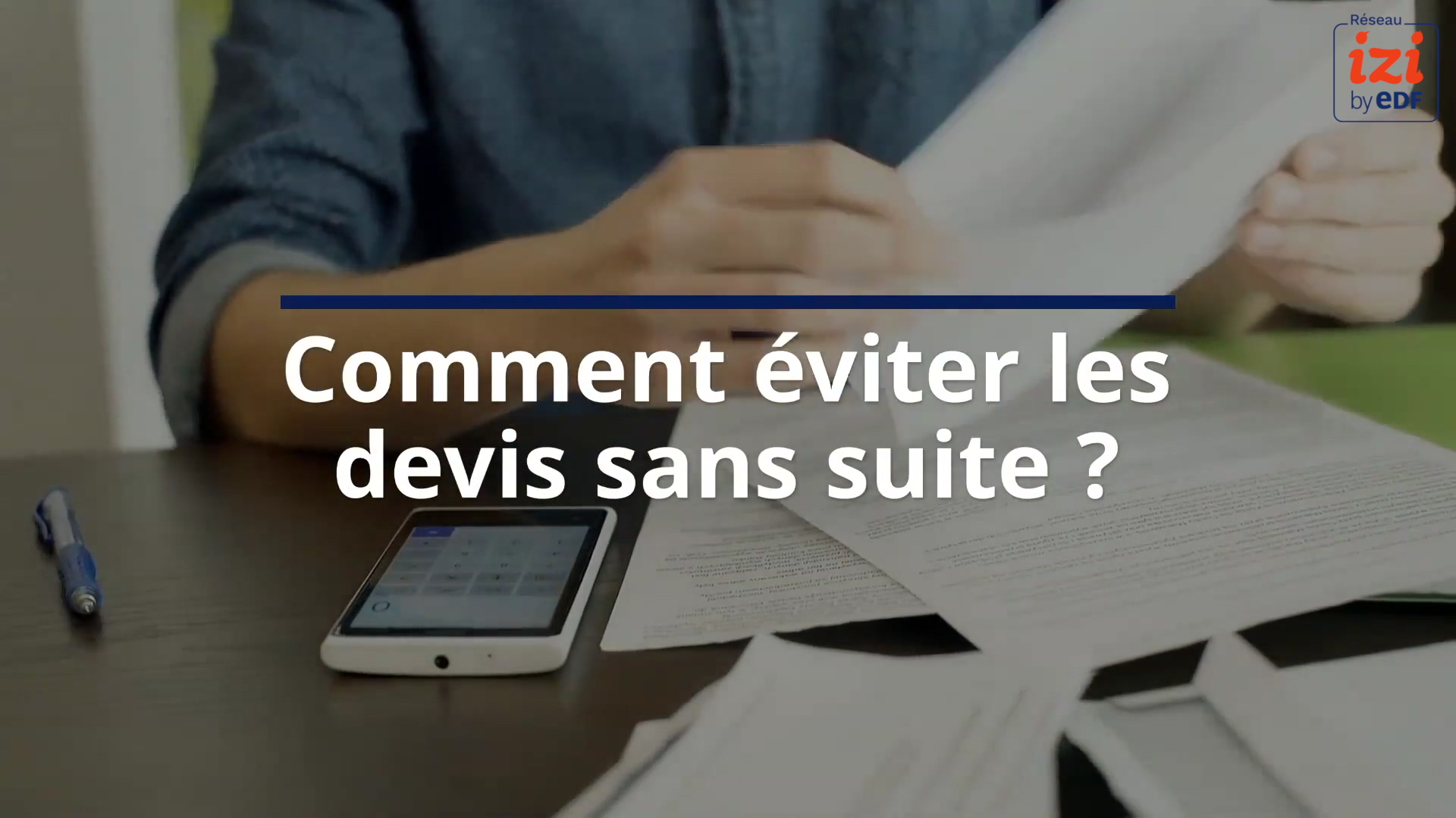 Reseau IZI by EDF-Video10-eviter-devis-sans-suite