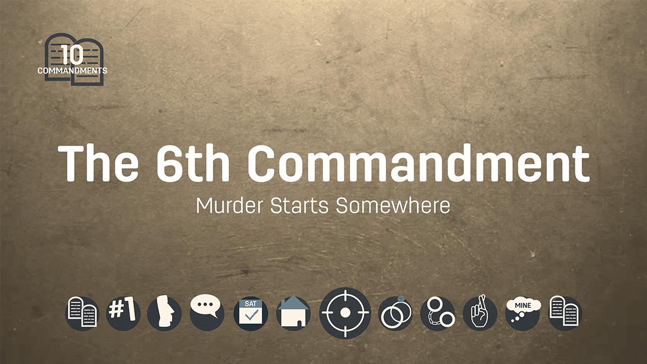 The Sixth Commandment: Murder Starts Somewhere