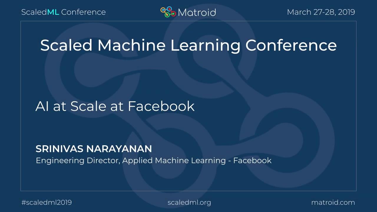 Srinivas Narayanan - AI at Scale at Facebook