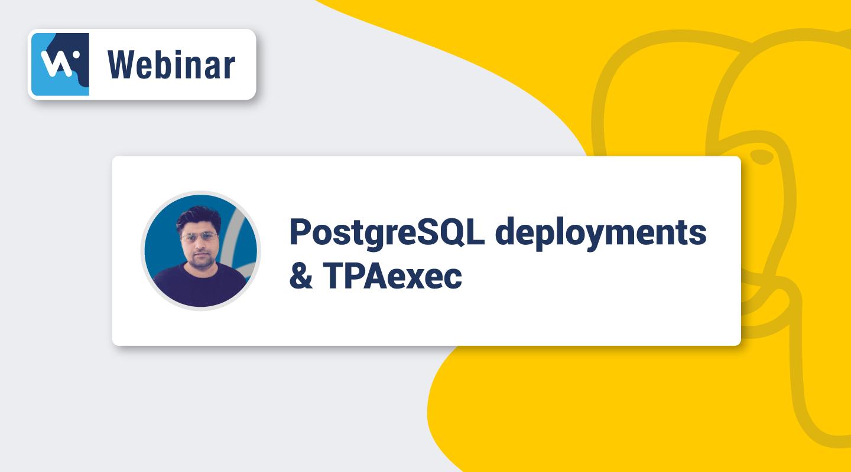 Webinar Preview - PG Deployments & TPAexec