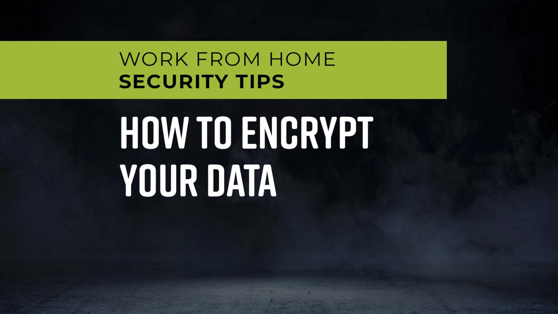 Work_From_Home_Security_Tips_-_How_to_Encrypt_Your_Data_1080p