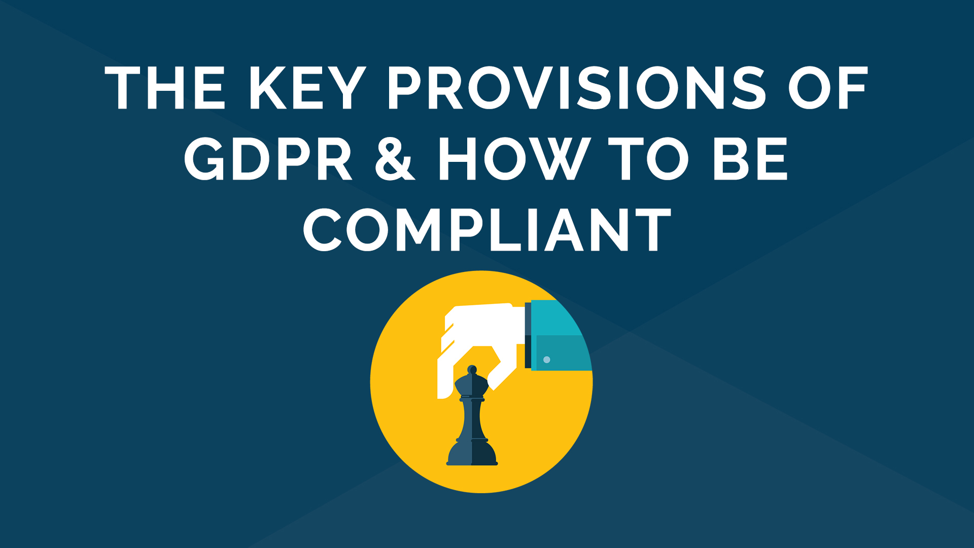 The Key provisions of GDPR and What Actions You Need to Take to Be Compliant