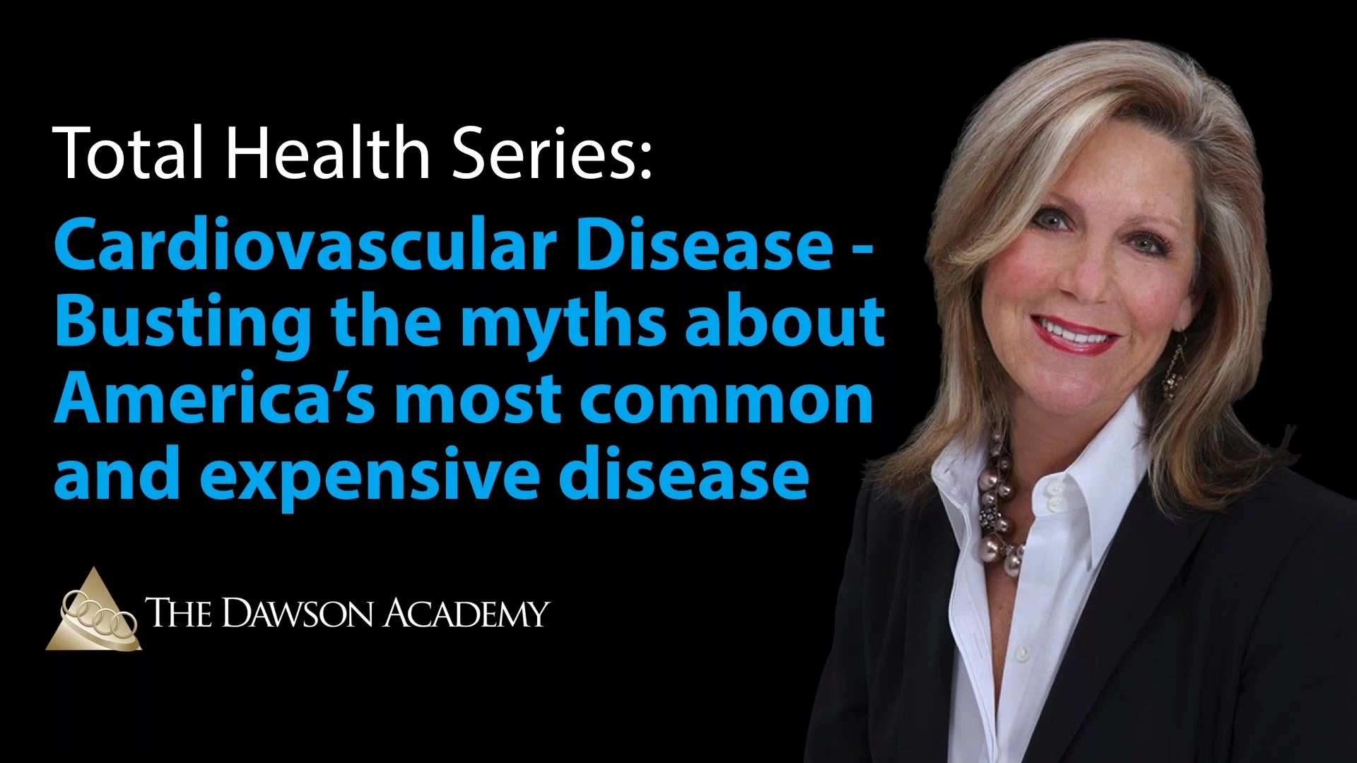 Total Health Series_ Cardiovascular Disease - Busting the myths about America's most common and expe