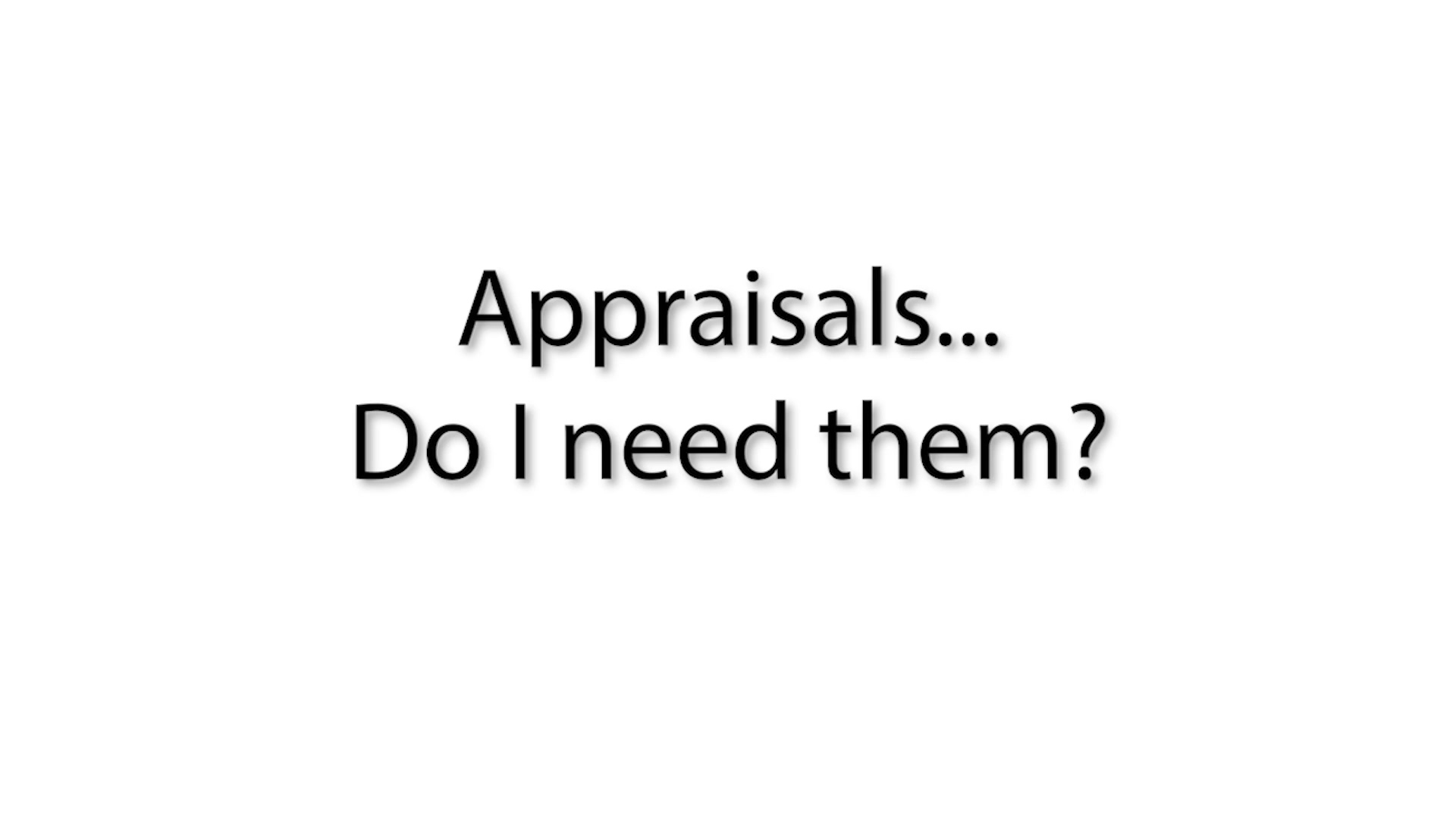 2. Appraisals do I need them