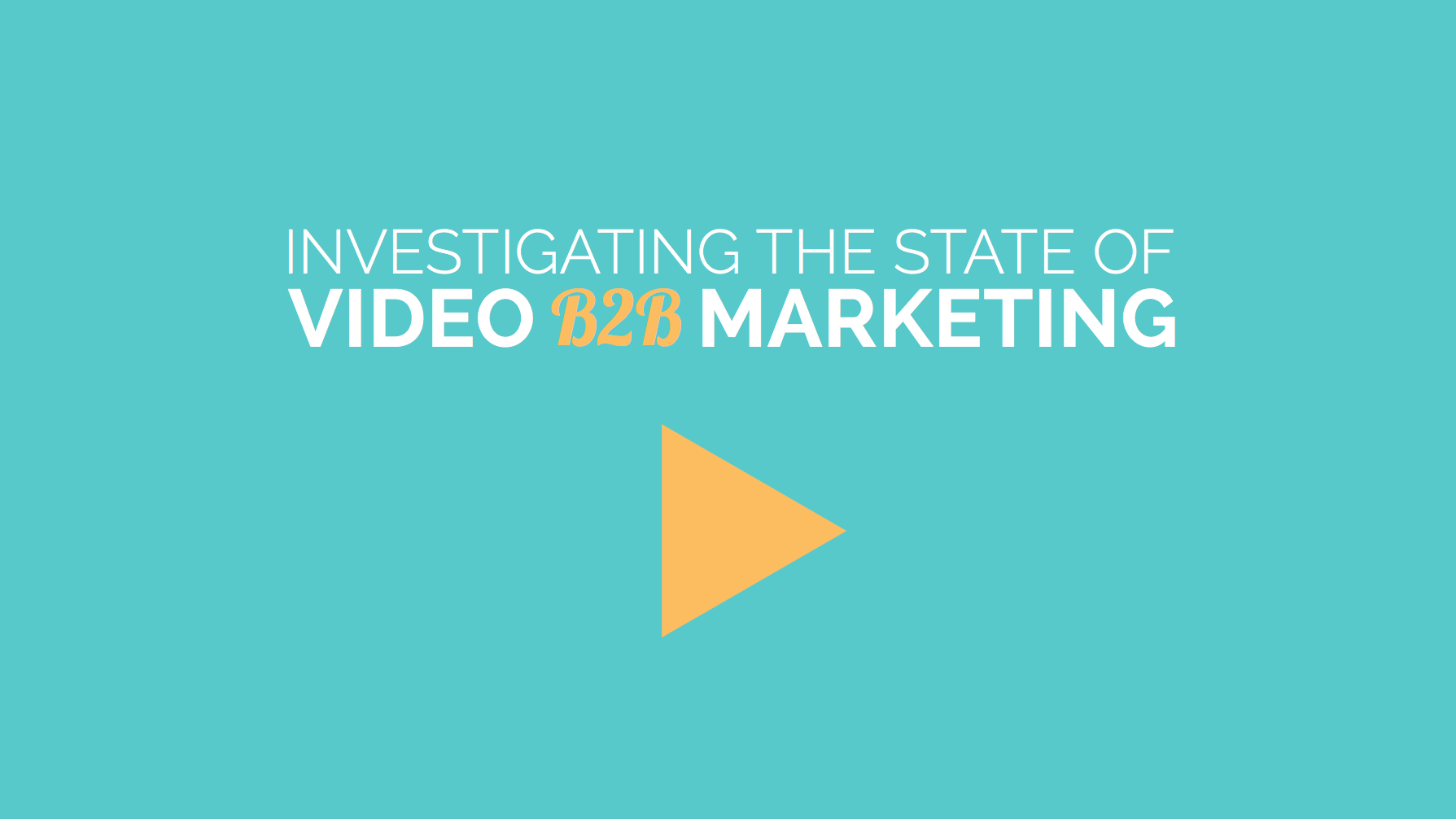 Investigating the State of B2B Video Marketing