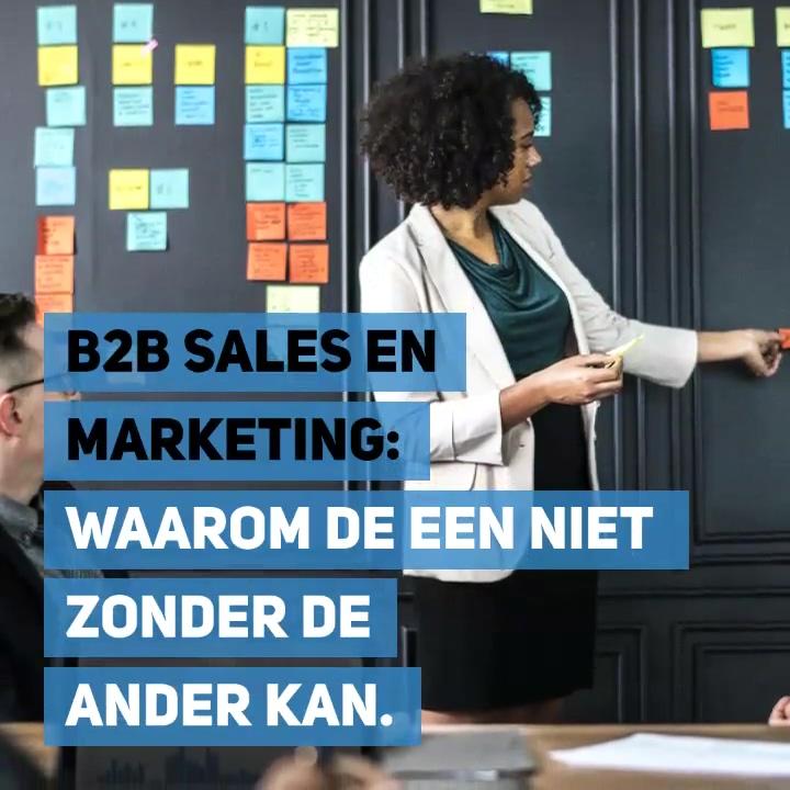 B2B Sales en Marketing - waarom de een niet zonder de ander kan