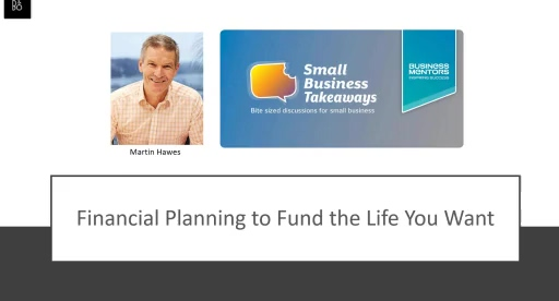 Financial Planning to fund the life you want with Martin Hawes