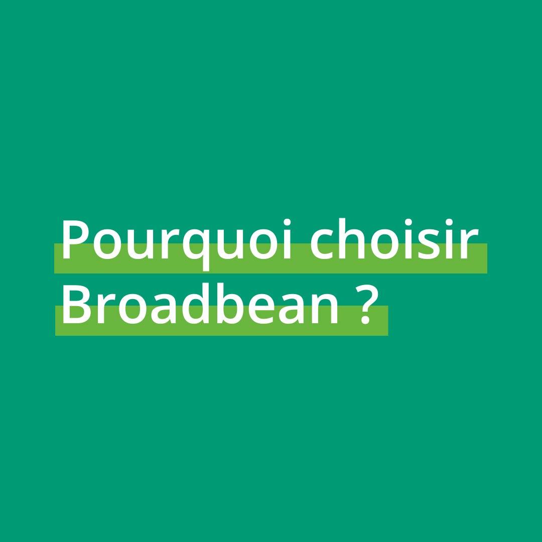 2.Pourquoi choisir Broadbean
