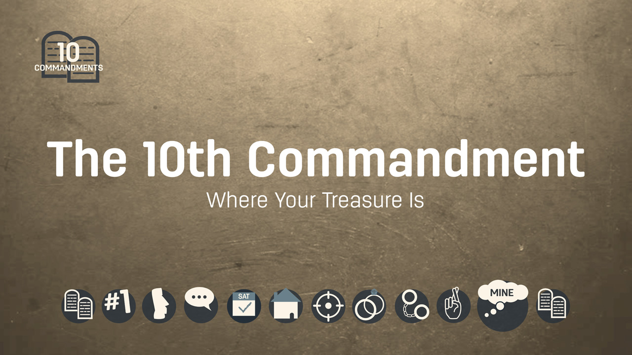The 10th Commandment: Where Your Treasure Is