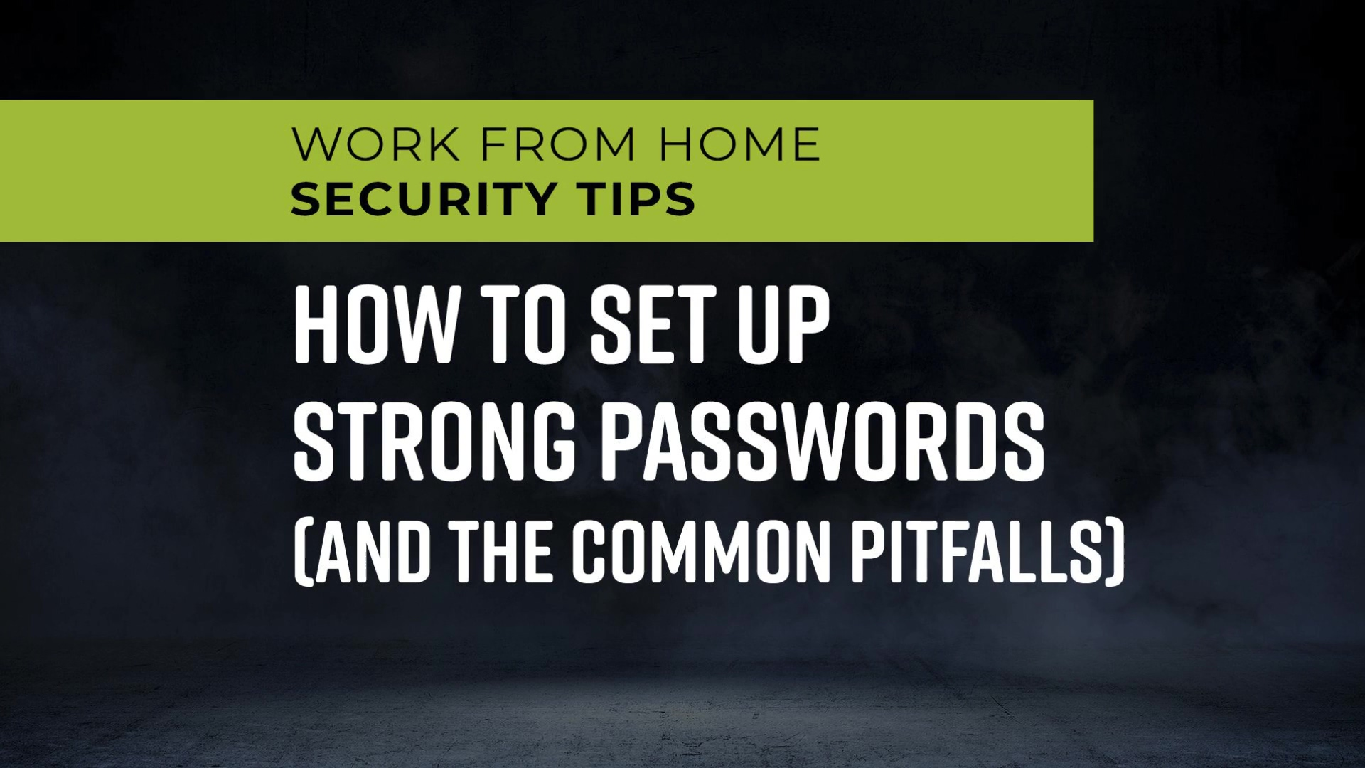 Work_From_Home_Security_Tips_-_How_to_Set_Up_Strong_Passwords_and_the_Common_Pitfalls_1080p