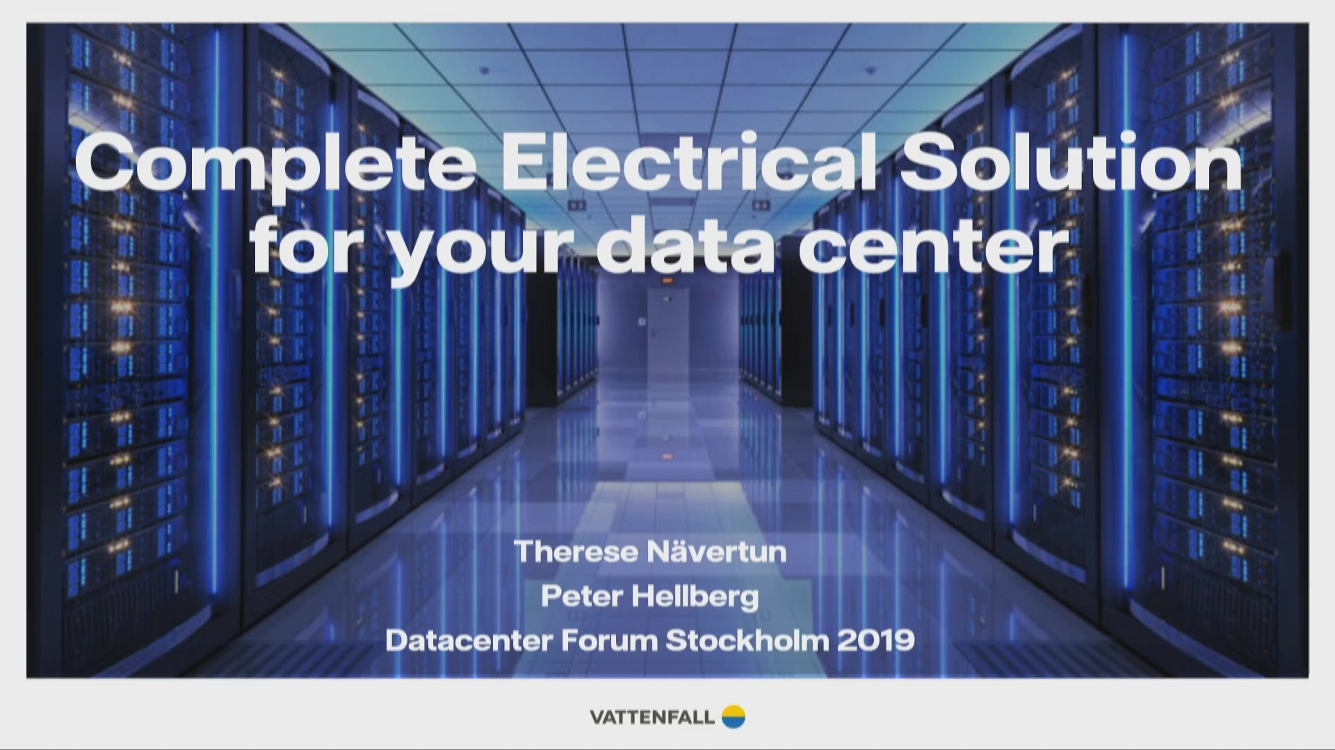 Vattenfall - Therese Nävertun + Peter Hellberg  - Complete Electrical Solution for your Data Center