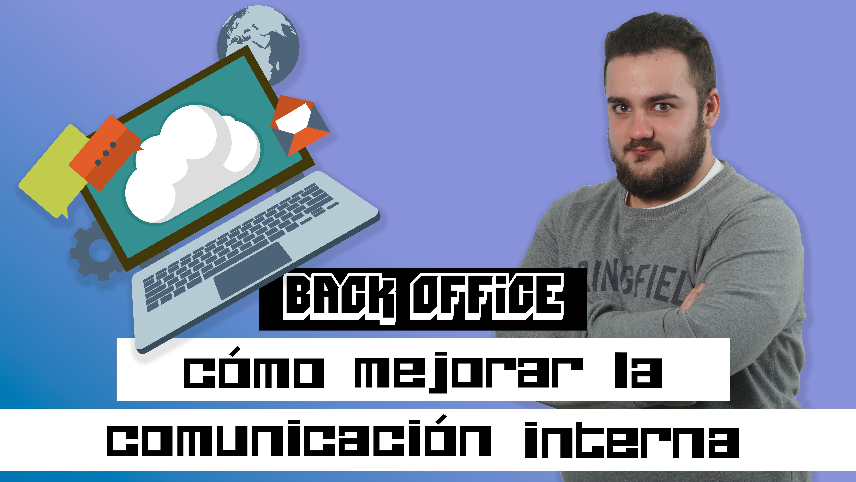 como-mejorar-la-comunicacion-interna-con-un-back-office