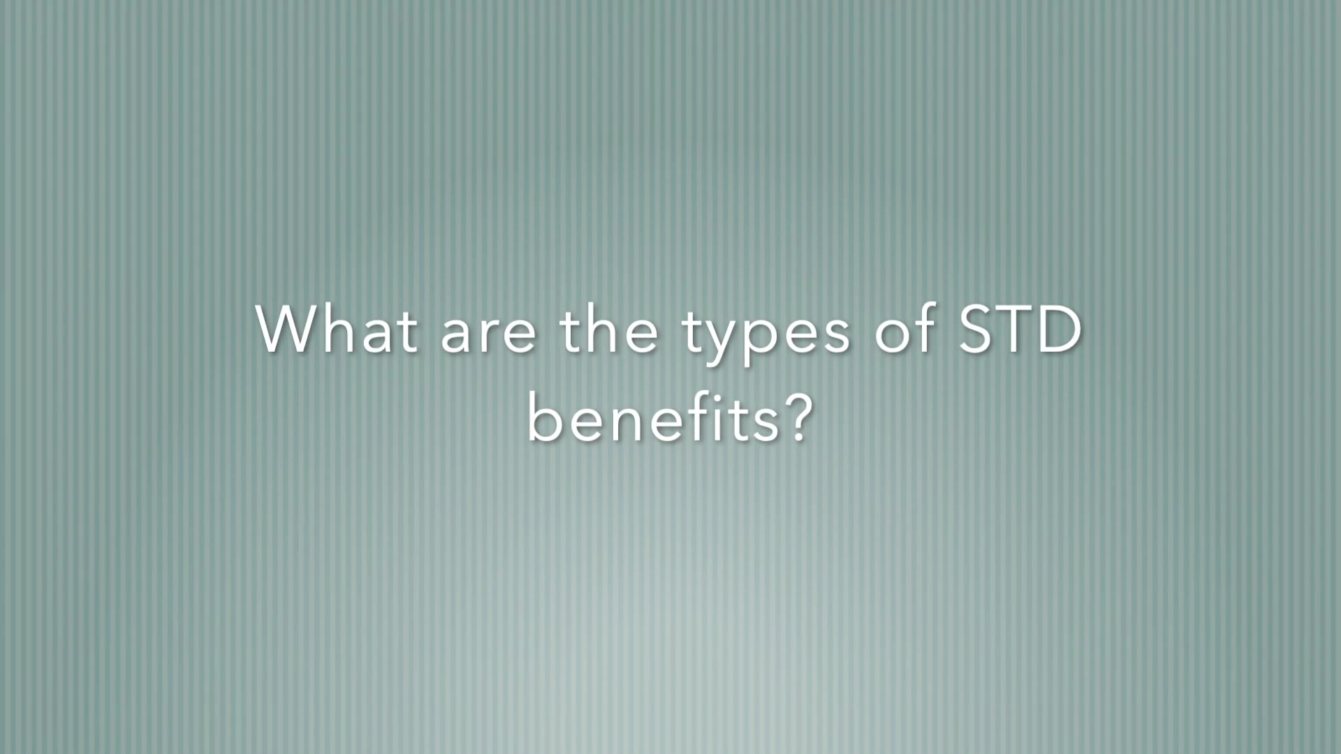What are the types of STD benefits?