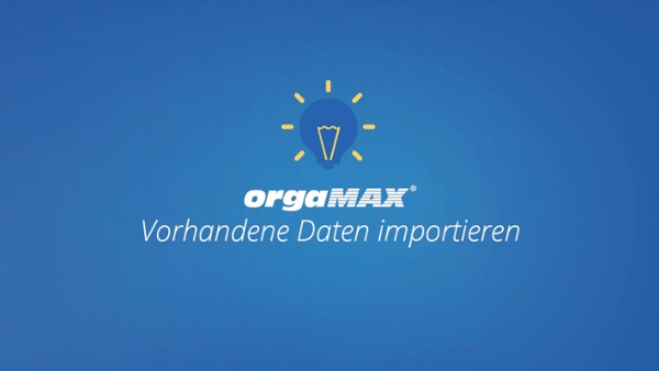 Einsteiger Tutorial orgaMAX -  Vorhandene Daten importieren