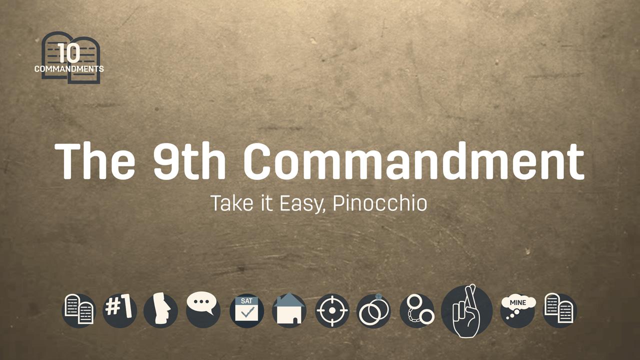 The Ninth Commandment: Take it Easy, Pinocchio