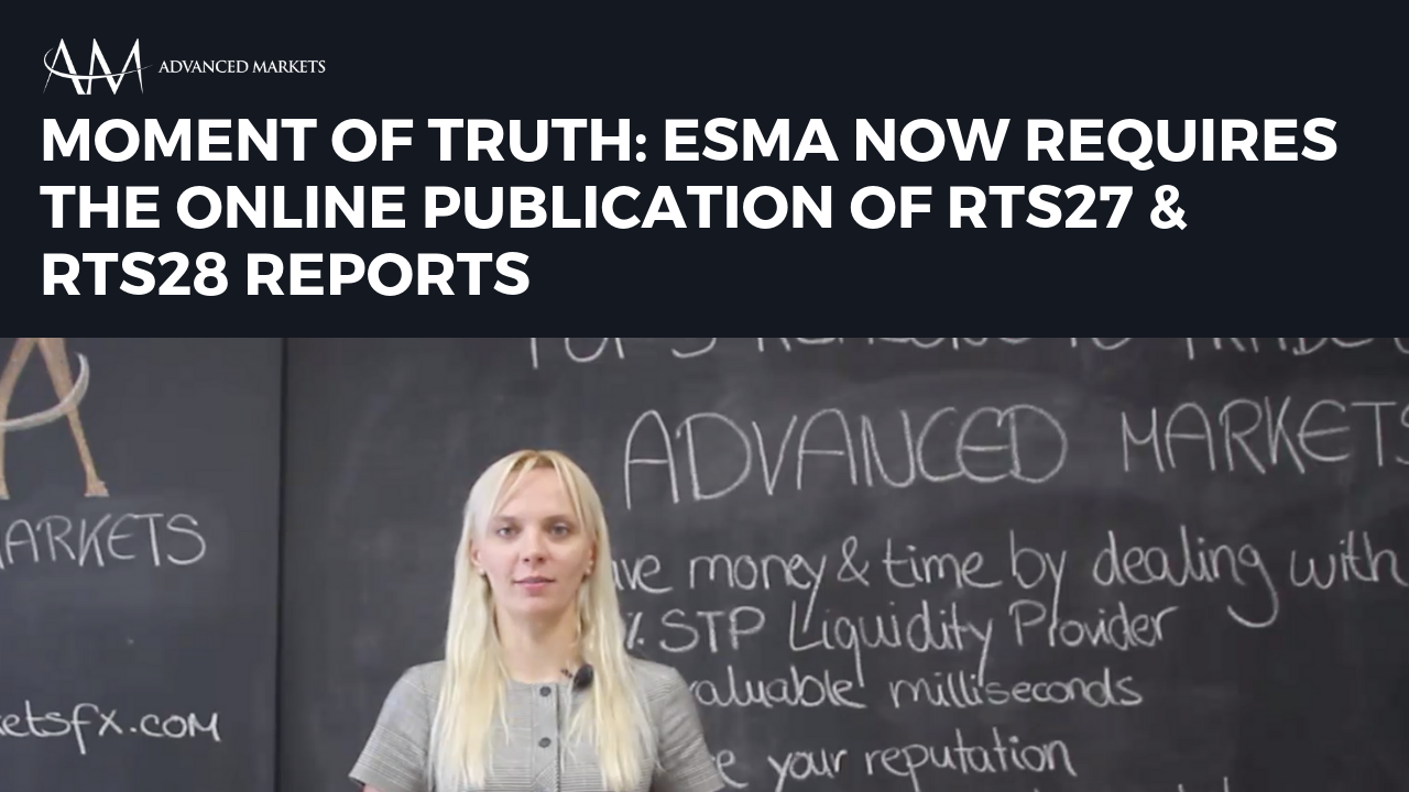 Advanced Markets - Moment of Truth - ESMA now requires the online publication of RTS27 and RTS28 rep
