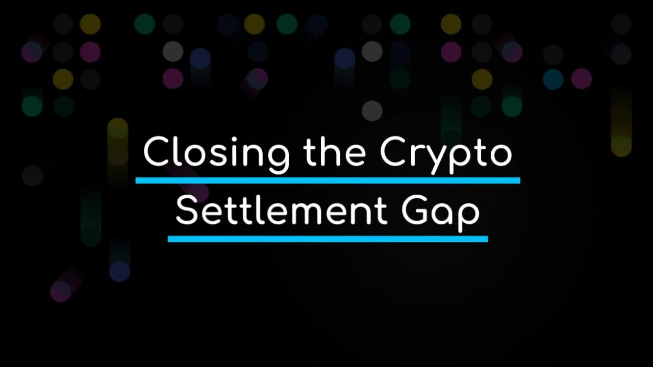Closing_the_Crypto_Settlement_Gap_720p