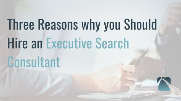 09 - 3 Reasons To Hire an Executive Search Consultant