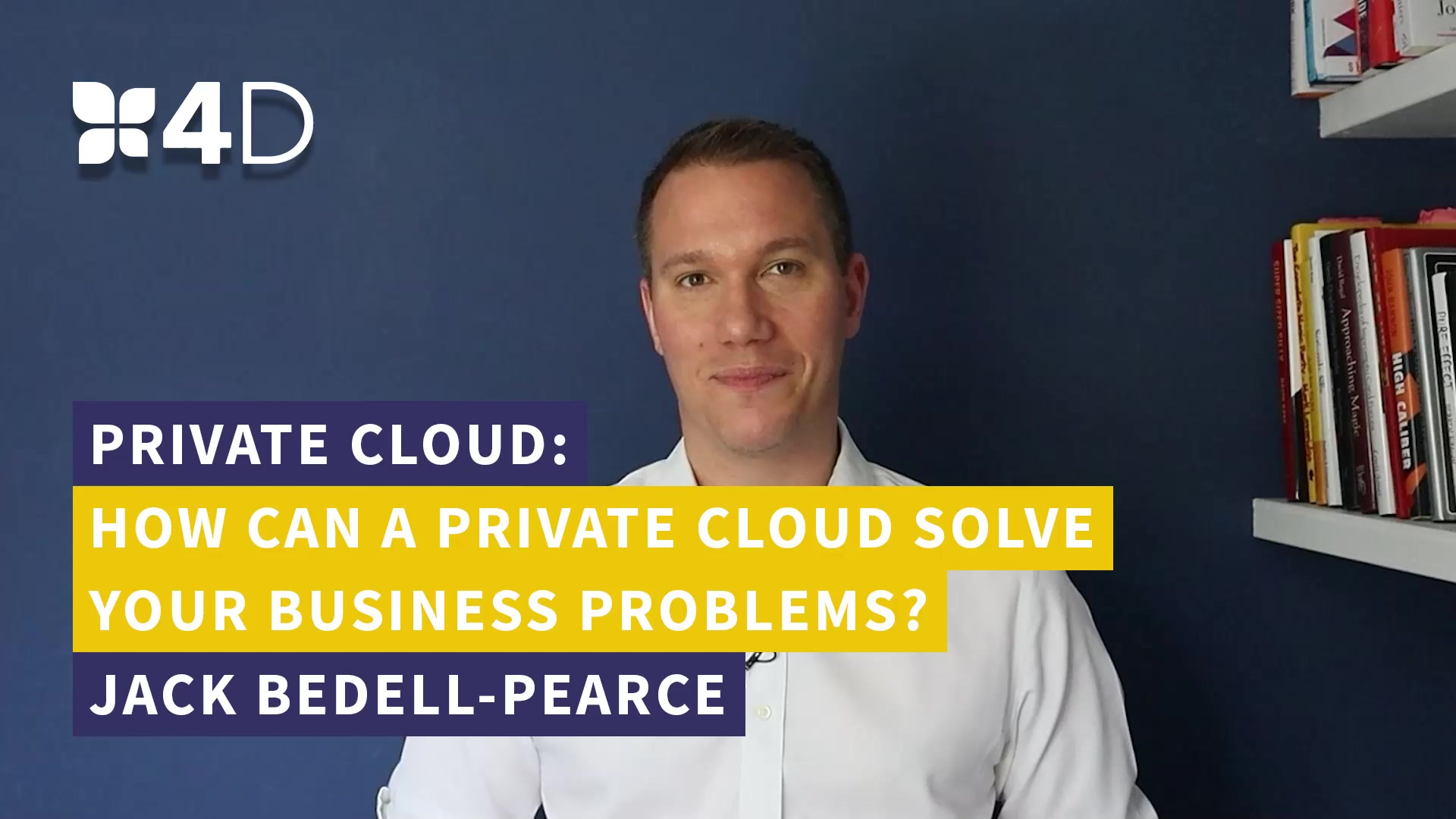 4D - How can a Private Cloud Solve Your Business Problems