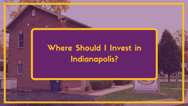 Where Should I Invest in Indianapolis Final