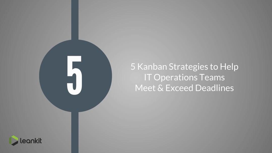 Video: 5 Kanban Strategies to Help IT Operations Teams Meet and Exceed Deadlines